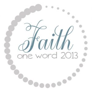 One Word 2013 Recap: Faith