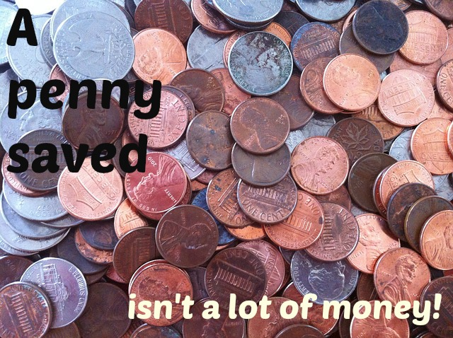 A penny saved isn't a lot of money
