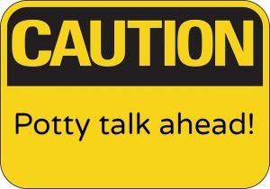 caution potty talk ahead