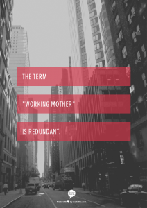 the term working mother is redundant working moms quote