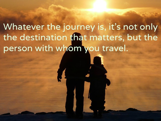travel quote Whatever the journey is, it's not only the destination that matters, but the person with whom you travel.