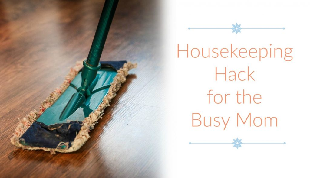 housekeeping hack for the busy mom
