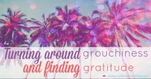 Turning Grouchiness into Gratitude
