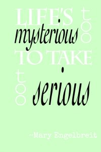 lifes too mysterious to be too serious by mary engelbreit