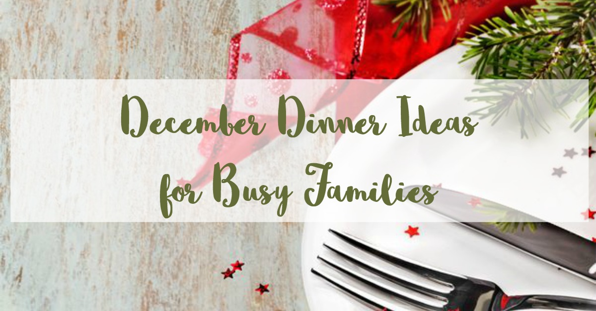 december weekly dinner ideas for busy families