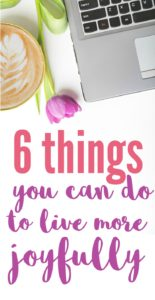 6 things you can do right now to live more joyfully this year