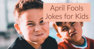 April Fools Jokes for your Kids
