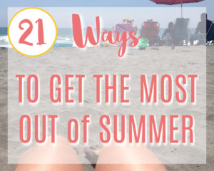 21 Ways to Get the Most Out of Summer Days