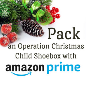 Pack an Operation Christmas Child Shoebox on Amazon Prime