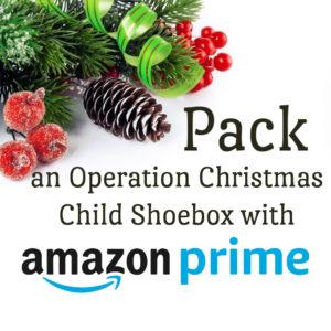 Pack an Operation Christmas Child Shoebox on Amazon Prime